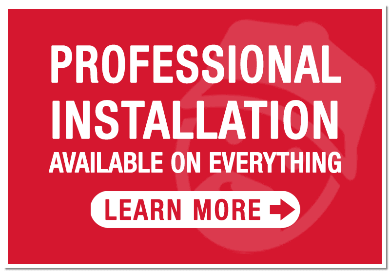 Professional Installation available on everything we sell!