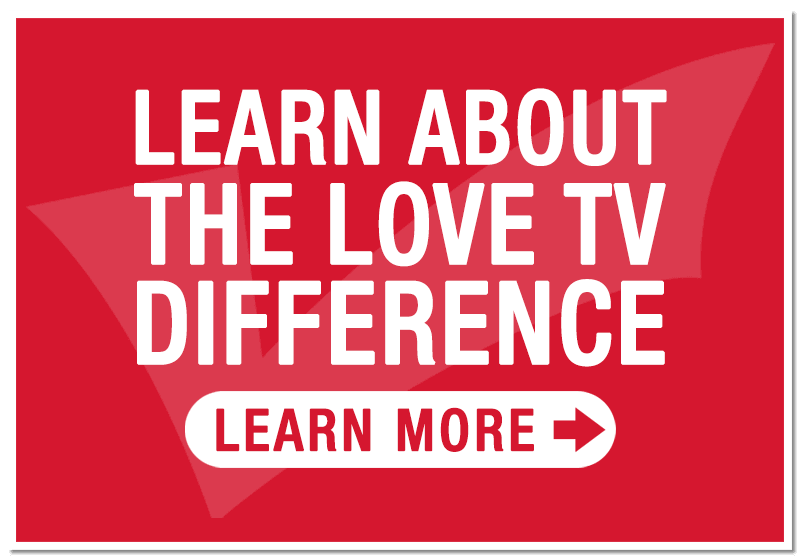 Learn about the Love TV Difference!
